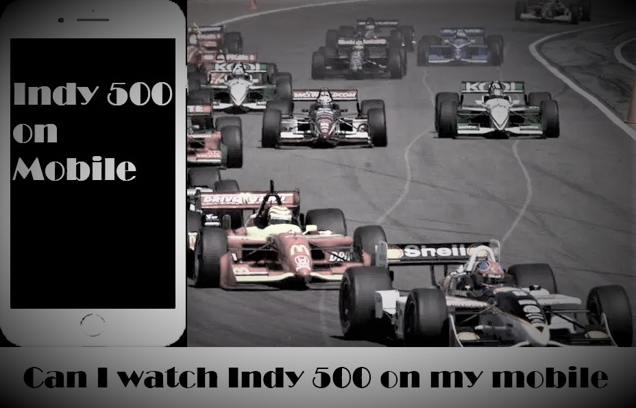 Can I watch Indy 500 on my mobile?